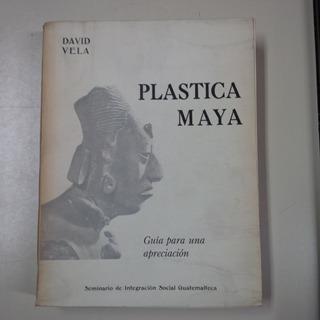 Plastica Maya * David Vela * Guatemala Cultura Mayas Arte