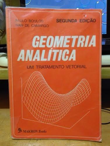 Geometria Analítica Um Tratamento Vetorial Boulos E Camargo