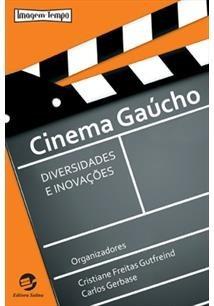 Cinema Gaúcho - Diversidades E Inovações - Carlos Gerbase