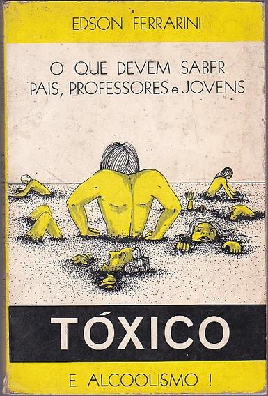 Livro Toxico E Alcoolismo - Edson Ferrarini