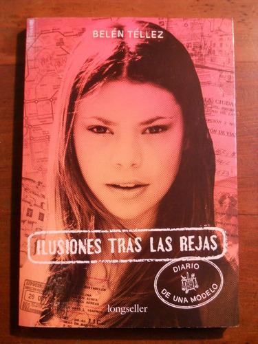 Belen Tellez. Ilusiones Tras Las Rejas. Longseller Editora.