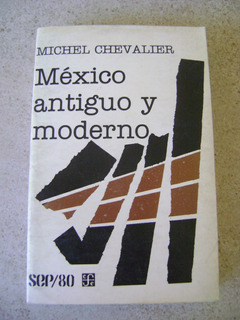 I3 Mexico Antiguo Y Moderno- Michel Chevalier- 1983