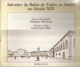 Salvador Da Bahia De Todos Os Santos No Século Xix - Livro