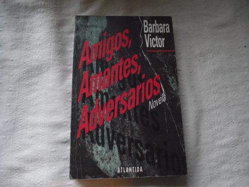 Amigos, Amantes, Adversarios De Bárbara Víctor -