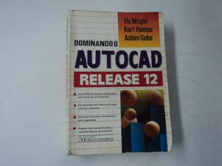 Dominando O Autocad Release 12 - Wright / Hampe / Guha