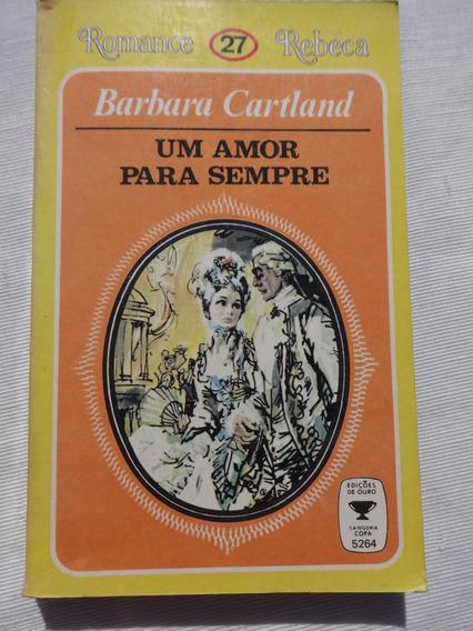 Romance Rebeca 27 - Um Amor Para Sempre - Barbara Cartland