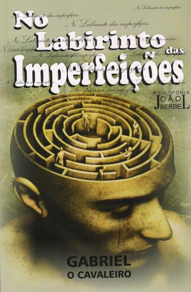 No Labirinto Das Imperfeições -livros Espiritas- João Berbel