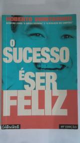 Livro O Sucesso É Ser Feliz - Roberto Shinyashiki Usado