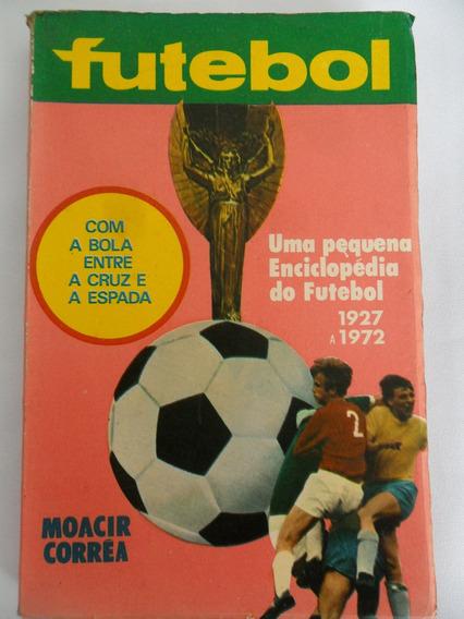Livro Futebol Moacir Corrêa Com A Bola Entre A Cruz E Espada