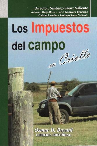 Imagen 1 de 2 de Los Impuestos Del Campo En Criollo -saenz Valiente - Buyatti