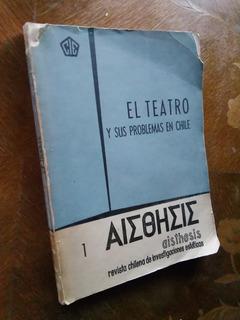 El Teatro Y Sus Problemas En Chile. Revista Aisthesis Nº 1