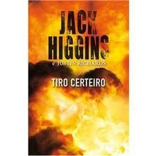 Tiro Certeiro - Jack Higgins E Justin Richards