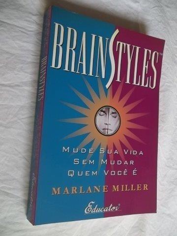 Brain Styles Marlane Miller Mude Sua Vida Em Mudar Você