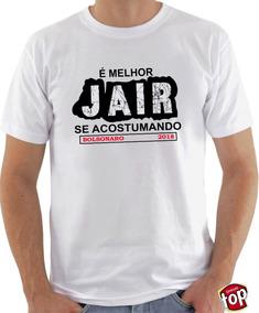 Camiseta Bolsonaro 2018, Melhor Já Ir Se Acostumando+brinde