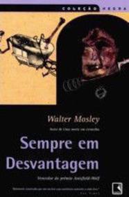 Livro Sempre Em Desvantagem Walter Mosley