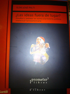 Palti , Elías ¿las Ideas Fuera De Lugar? Ha. Latinoamericana