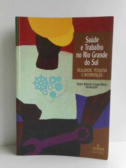 Livro Saúde E Trabalho No Rio Grande Do Sul Álvaro Roberto