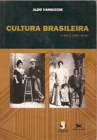 Cultura Brasileira - O Que É, Como Se Faz - Aldo Vannucchi