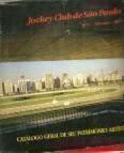 Jockey Club De São Paulo: Catálogo Geral De Seu Patrimôni...
