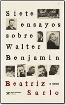 Siete Ensayos Sobre Walter Benjamin, Sarlo, Ed. Siglo Xxi