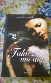 Livro Talvez Um Dia Elisete Duarte