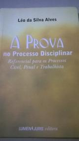 A Prova No Processo Disciplinar Léo Da Silva Alves Ed.lumen