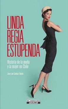 Linda Regia Estupenda. Historia De La Moda Y La Mujer En Chi