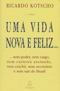 Livro Uma Vida Nova E Feliz... Ricardo Kotscho -novo Barato
