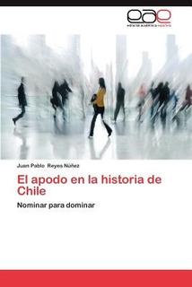 El Apodo En La Historia De Chile; El Apodo En L Envío Gratis