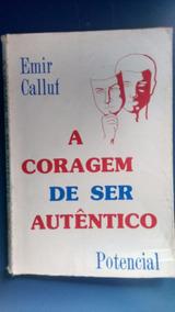 A Coragem De Ser Autêntico - Emir Calluf