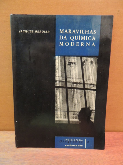 Livro Maravilhas Da Química Moderna Jacques Bergier
