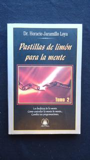 Pastillas De Limón Para La Mente, Dr. Horacio Jaramillo Loya