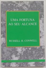Uma Fortuna Ao Seu Alcance - Russell H. Conwell