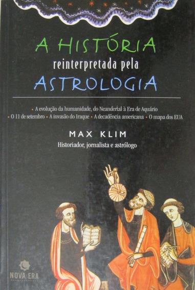 A História Reinterpretada Pela Astrologia - Max Klim