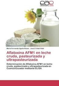Aflatoxina Afm1 En Leche Cruda, Pasteurizada Y Envío Gratis