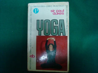 Sir Paul Dukes, Yoga, Editorial Bruguera, España, 1973, 333