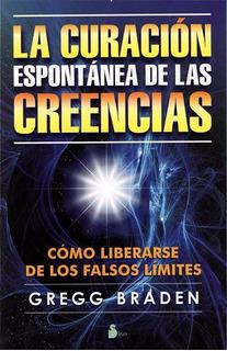 La Curacion Espontanea De Las Creencias - Gregg Braden