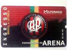 Ingresso Inauguração Arena Atlético Pr - Brasil X Letônia