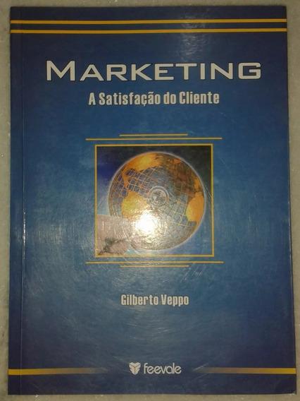 Marketing - A Satisfação Do Cliente - Gilberto Veppo
