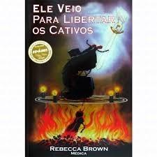 Ele Veio Para Libertar Os Cativos Livro Rebecca Brown