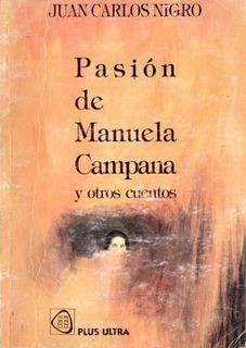 Juan Carlos Nigro - Pasion De Manuela Campana Y Otros Cuento