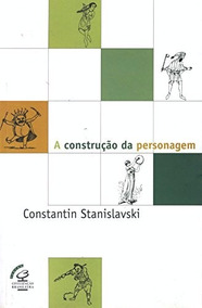 Livro: A Construção Da Personagem-constantin Stanislavski