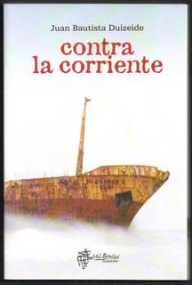 L3540. Contra La Corriente. Juan Bautista Duizeide