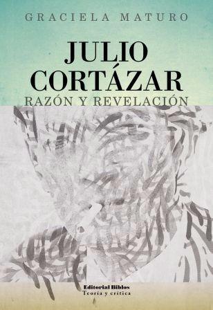 Julio Cortázar: Razón Y Revelación Graciela Maturo (bi)