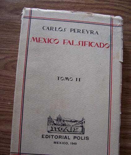 México Falsificado-tomo Ii-1949-aut-carlos Pereyra-edi-polis