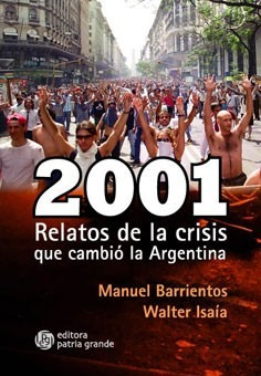 2001: Relatos De La Crisis Que Cambió La Argentina
