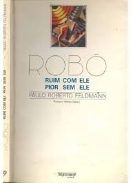 Robô Ruim Com Ele, Pior Sem Ele Paulo Roberto Feldmann E Wal