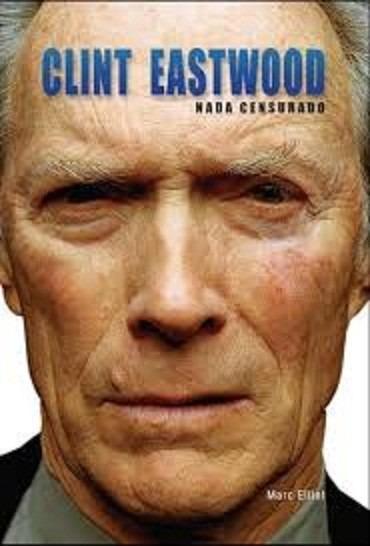 A Biografia De Clint Eastwood - Nada Censurado