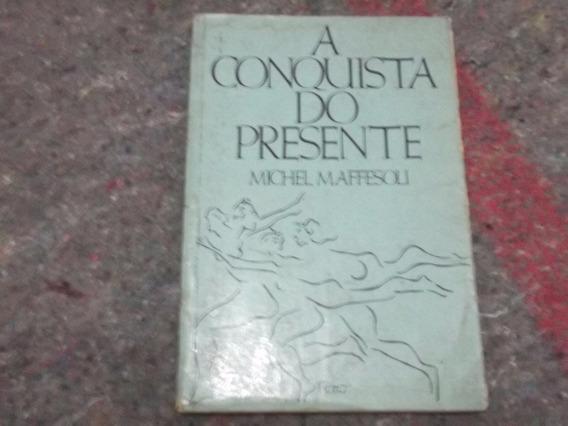 Livro A Conquista Do Presente - Michel Maffesoli