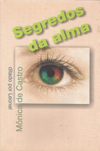 Segredos Da Alma - Mônica De Castro Espírito Leonel